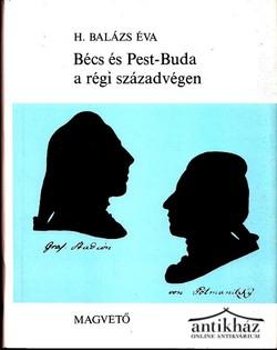 Bécs és Pest-Buda a régi századvégen 1765-1800