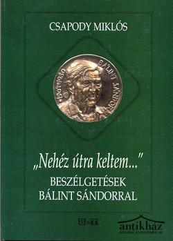 """""""Nehéz útra keltem..."""" Beszélgetések Bálint Sándorral. + 2 füzetes kiadvány"""