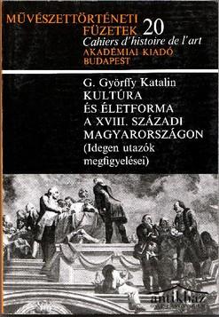 Kultúra és életforma a XVIII. századi Magyarországon (Idegen utazók megfigyelései)
