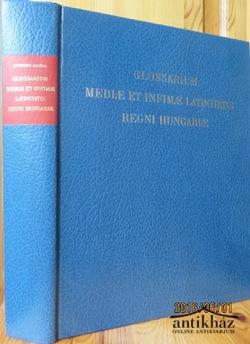 Glossarium mediae et Infimae Latinitatis regni Hungariae