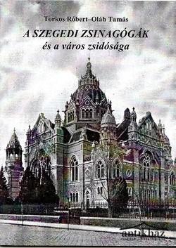 A szegedi zsinagógák és a város zsidósága
