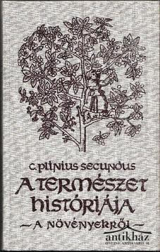 A természet históriája. -A növényekről- Részletek a XII-XXI. kötetből