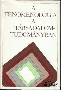 A fenomenológia a társadalomtudományban. Válogatás