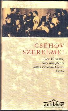 Csehov szerelmei. Lika Mizinova, OLga Knyipper és Anton Pavlovics Csehov levelei