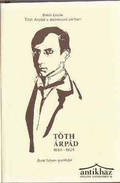 Tóth Árpád a debreceni porban (dokumentumriport)