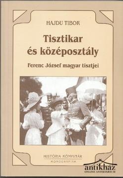 Tisztikar és középosztály 1850-1914. Ferenc József magyar tisztjei