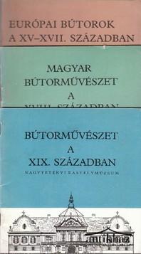 Európai bútorok a XV-XVII. században; Magyar Bútorművészet a XVIII. században; Bútorművészet a XIX. században ; (3 db)