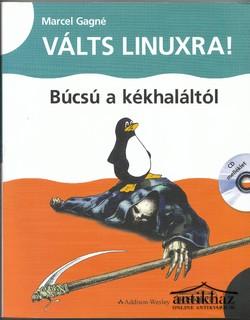 Válts Linuxra! Búcsú a kékhaláltól CD melléklettel