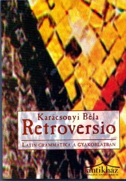 Retroversio. Latin grammatika a gyakorlatban