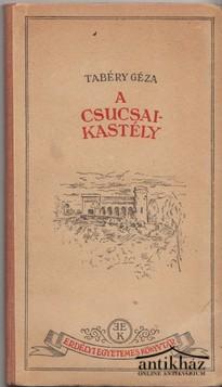 A csucsai kastély.Emlékezés a Költő hitvesére és egy költő-miniszterre