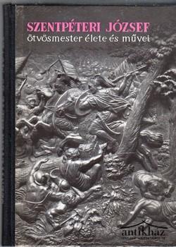 Szentpéteri József ötvösmester élete, önéletírása, mûvei